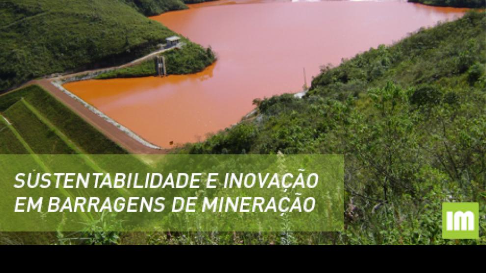 Sustentabilidade e inovação em barragens de mineração