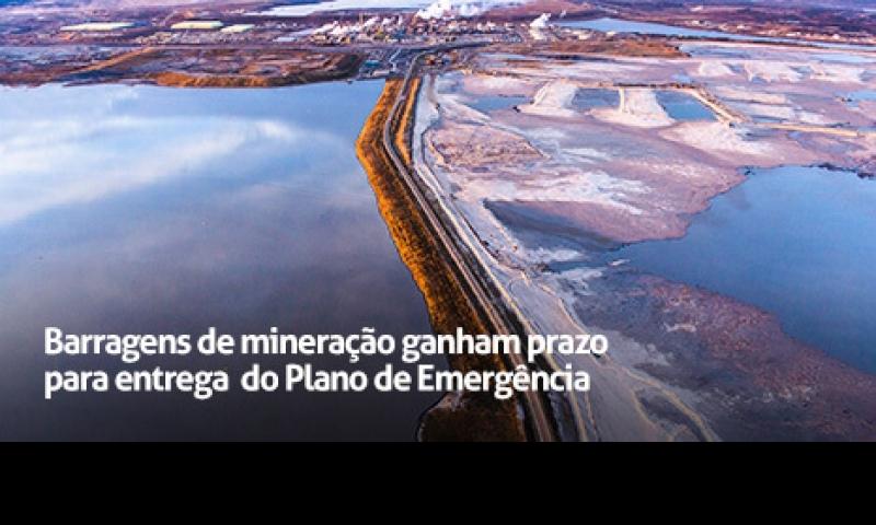 Barragens ganham prazo para entrega do Plano de Emergência