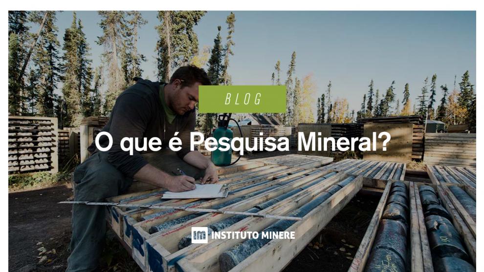 O que é Pesquisa Mineral?