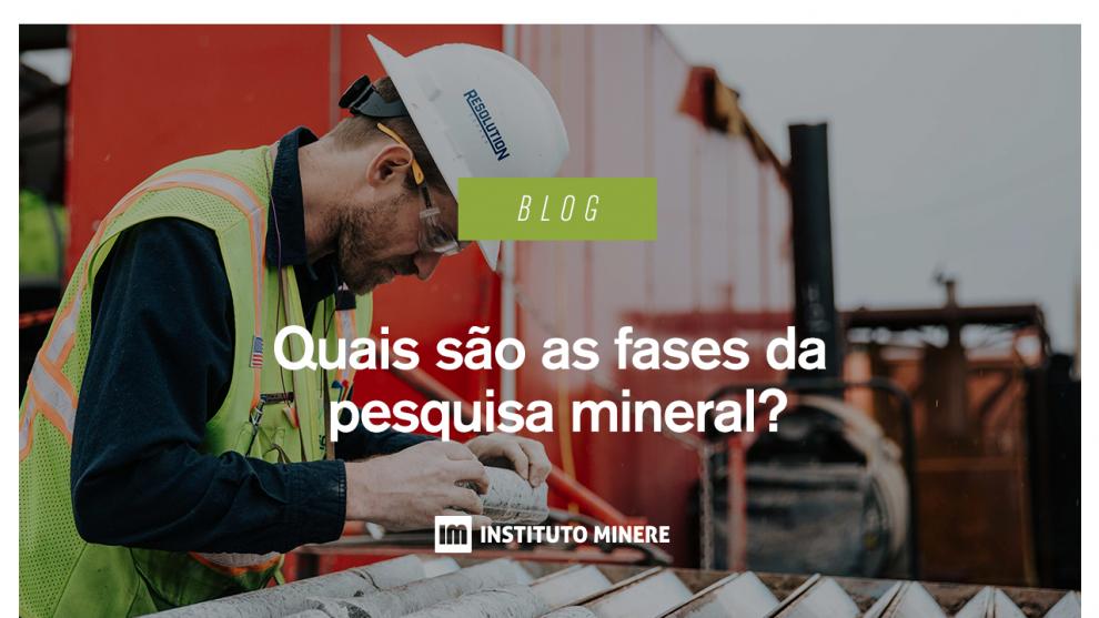 Quais são as fases da pesquisa mineral?